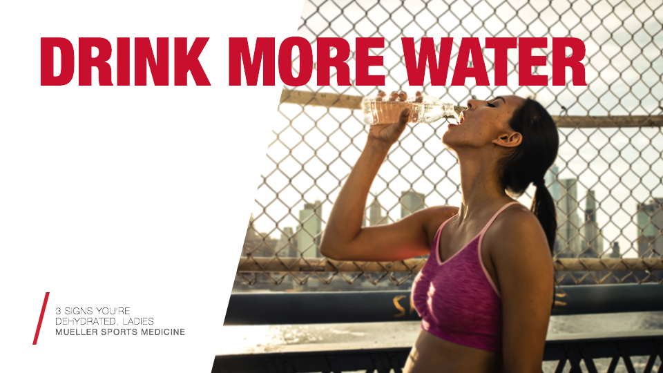 3 signs you're dehydrated, ladies | Mueller Sports Medicine
