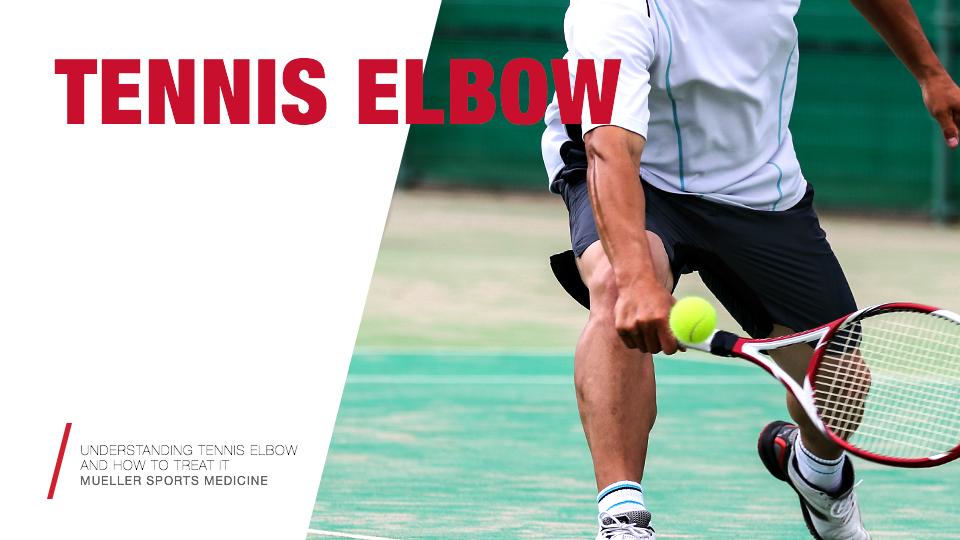 Understanding Tennis Elbow and How to Treat it / Mueller Sports Medicine